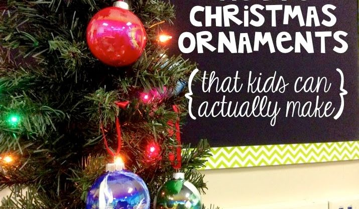 Christmas Ornaments Kids Can Make – Parent Gifts